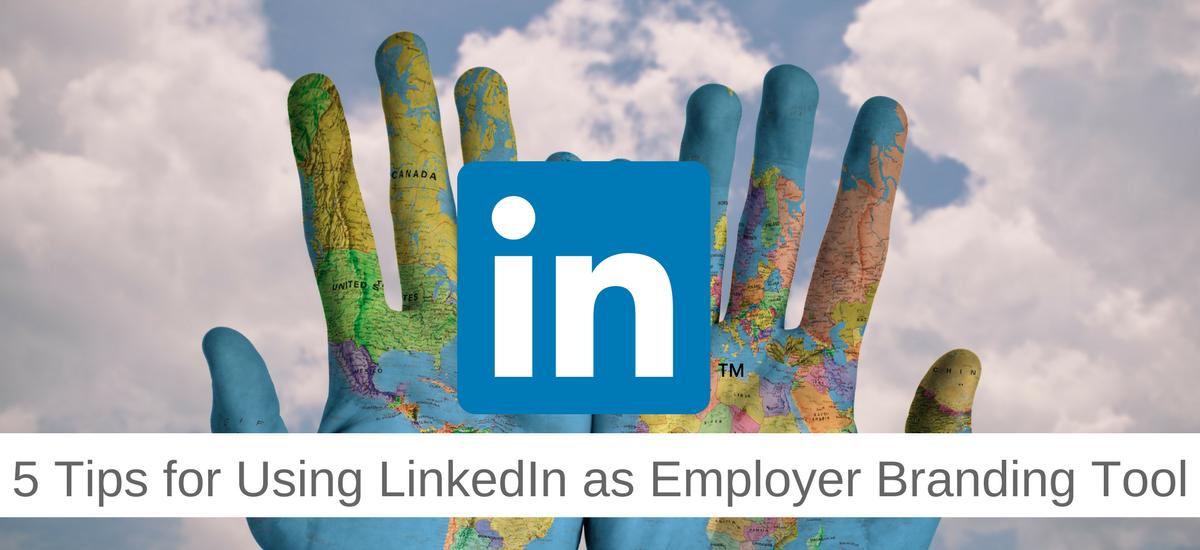 5 Tips for Using LinkedIn as Employer Branding Tool